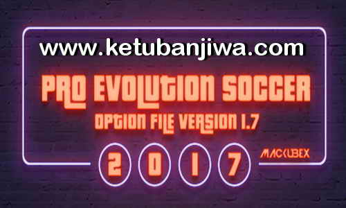 PES 2017 Option File Transfer Update 1.7 For PTE + Professionals Patch 11 August 2017 by Mackubex Ketuban Jiwa