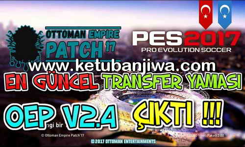 PES 2017 Ottoman Empire Patch v2.4 OEP 17 Transfer Update 05 August 2017 Ketuban Jiwa