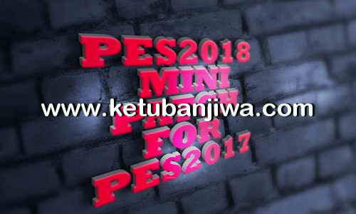 PES 2018 MiniPatch For PES 2017 by Ramin_CPU Ketuban Jiwa