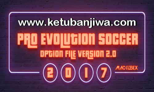 Download PES 2017 Option File Version 2.0 Update 04 September by Mackubex Ketuban Jiwa