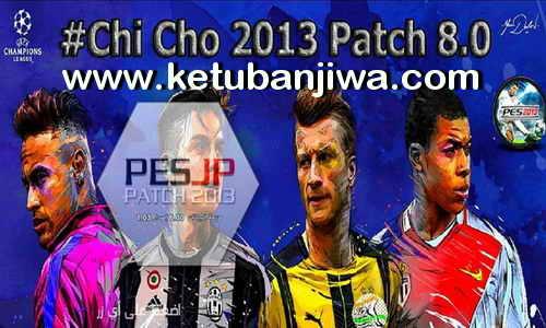 PES 2013 Chi Cho Patch 8.0 Season 2017-2018 Single Link Google Drive Ketuban Jiwa