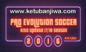 PES 2016 Kitpack Update Season 17-18 by Mackubex Ketuban Jiwa