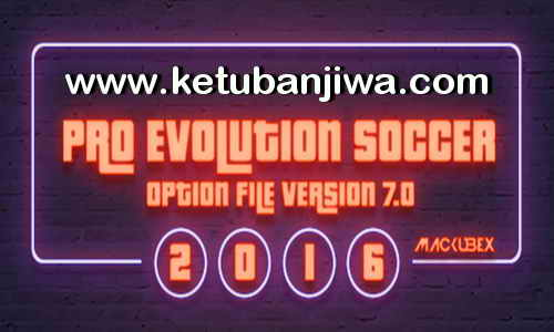 PES 2016 PTE Patch Option File 7.0 Full SummerTransfer Update 02 September 2017 Season 17-18 by Mackubex Ketuban Jiwa