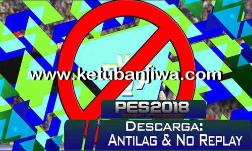 PES 2018 Anti Lag + No Replay by PES World Patch Ketuban Jiwa