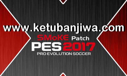 PES 2017 SMoKE Patch 9.6.1 Fix Update 13 February 2018 Ketuban Jiwa