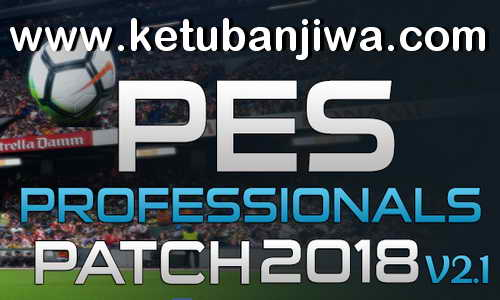 PES 2018 Professionals Patch v2.1 Update Ketuban Jiwa
