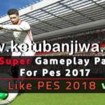PES 2017 Super GamePlay Patch Like PES 2018