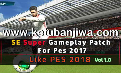 PES 2017 Super GamePlay Patch Like PES 2018 by Sorena Babapour Ketuban Jiwa