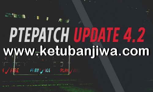 PES 2018 PTE Patch 4.2 Update Single Link Ketuban Jiwa