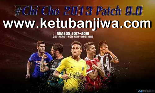 PES 2013 Chi Cho Patch v9.0 AIO Season 2017-2018 For PC Ketuban Jiwa