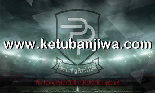 PES 2018 PES Tuning Patch v1.04.01.3.00.1 Update 4 Ketuban Jiwa