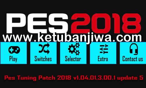 PES 2018 PES Tuning Patch v1.04.01.3.00.1 Update 5 Ketuban Jiwa