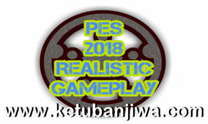PES 2018 Realistic Game Play For PC by Nesa24 Ketuban Jiwa