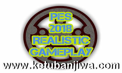 PES 2018 Realistic Game Play v1.3 For PC by Nesa24 Ketuban Jiwa