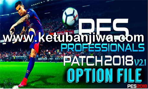 PES 2018 Option File Final Update 24 May 2018 For PES Professionals Patch v2.1 by PES Master Ketuban Jiwa