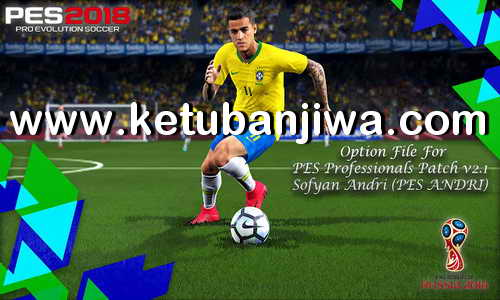 PES 2018 Option File Update 10 May 2018 For PES Professionals Patch v2.1 by Sofyan Andri Ketuban Jiwa
