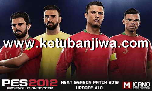 PES 2012 Next Season Patch 2019 Update v1.0 by Micano4u Ketuban Jiwa