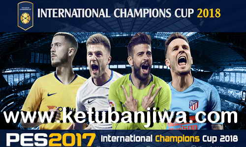 PES 2017 International Champions Cup 2018 Mod by Micano4u Ketuban Jiwa