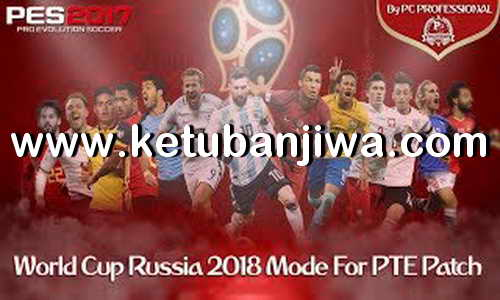 PES 2017 World Cup Russia 2018 Mode For PTE Patch by PC PROFESSIONAL Ketuban Jiwa