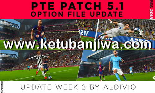 PES 2018 Option File Update Week 2 For PTE Patch v5.1 by Aldivio Ketuban jiwa
