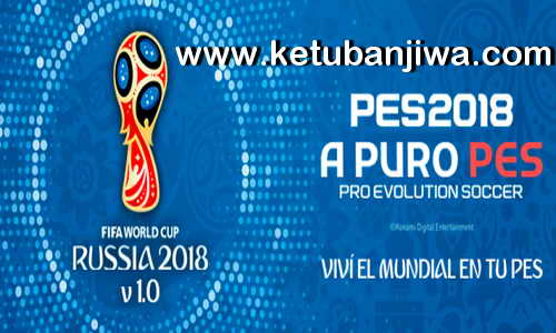 PES 2018 World Cup Russia Patch 1.0 For PC by Nahue Ketuban Jiwa