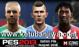 PES 2013 Option File Summer Transfer Update 02 August 2018 by Micano4u Ketuban Jiwa