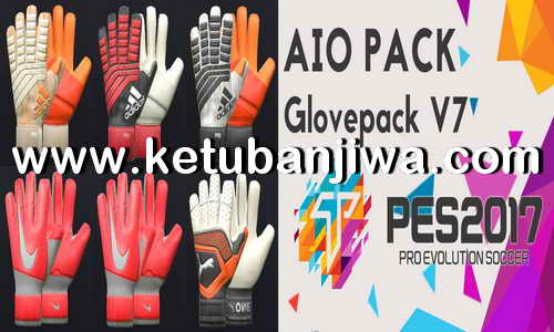PES 2017 Gloves Pack v7 AIO Season 2018-2019 by Tisera09 Ketuban Jiwa