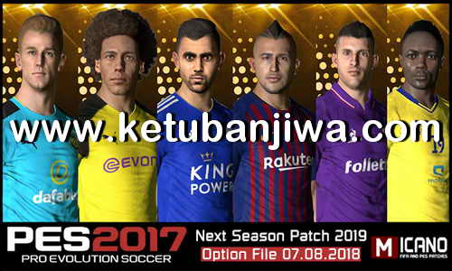 PES 2017 Next Season 2019 Option File Summer Transfer Update 07 August 2018 by Micano4u Ketuban Jiwa