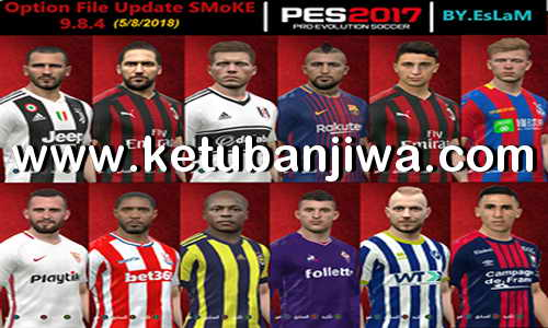 PES 2017 SMoKE Patch 9.8.4 Option File Summer Transfer Update 05 August 2018 by EsLaM Ketuban Jiwa