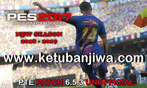 PES 2017 Unofficial PTE Patch 6.5.3 New Season 2018-2019 by Tauvic99 Ketuban Jiwa