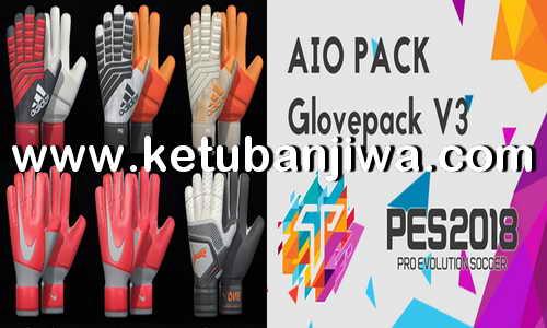 PES 2018 GlovePack v3 AIO Season 2018-2019 by Tisera09 Ketuban Jiwa