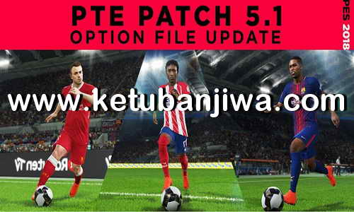 PES 2018 Option File Summer Transfer Update 02 August 2018 For PTE Patch v5.1 by Gonggok Ketuban Jiwa