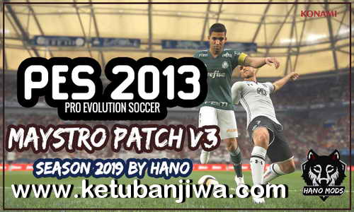 PES 2013 Maystro Patch v3 AIO Season 2018-2019 Ketuban Jiwa