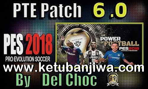 PES 2018 Unofficial PTE Patch 6.0 Update Season 2019 by Del Choc Ketuban Jiwa