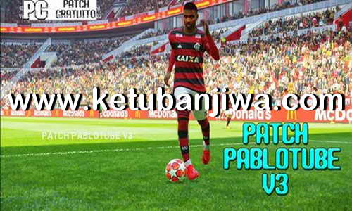 PES 2019 Pablotube Patch v3 AIO For PC Ketuban Jiwa