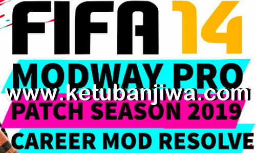 FIFA 14 ModWay Pro Patch 2019 Career Mod Resolve by Minosta4u Ketuban Jiwa