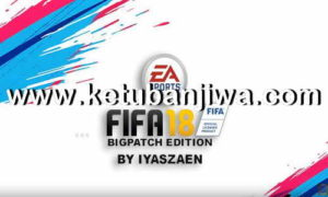 FIFA 18 BigPatch Final Version AIO Single Link by Iyaszaen Ketuban Jiwa