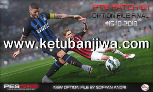 PES 2018 Option File Final Update 15 October 2018 For PTE Patch v5.1 by Sofyan Andri Ketuban Jiwa