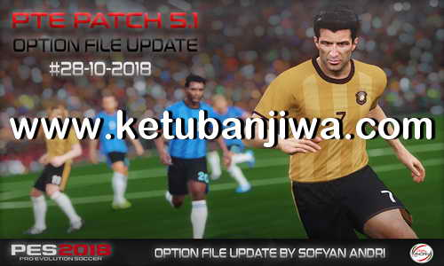 PES 2018 Option File Final Update 28 October 2018 For PTE Patch 5.1 by Sofyan Andri Ketuban Jiwa