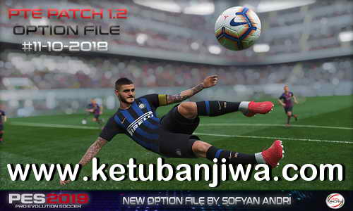 PES 2019 Option File Update 11 October 2018 For PTE Patch v1.2 by Sofyan Andri Ketuban Jiwa