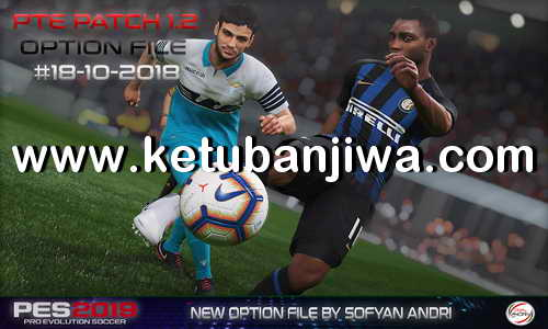 PES 2019 Option File Update 18 October 2018 For PTE Patch v1.2 by Sofyan Andri Ketuban Jiwa