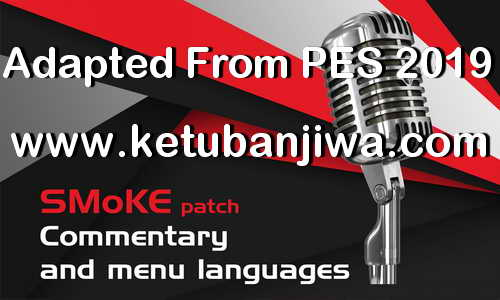 PES 2018 All Commentary Converted From PES 2019 by SMoKE Patch Ketuban Jiwa