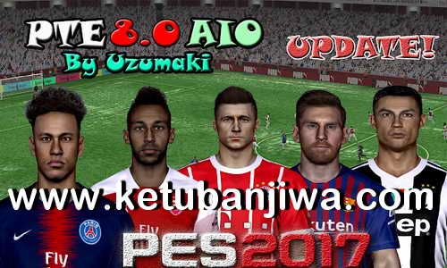 PES 2017 PTE Patch 8.0 AIO Unofficial Season 2019 by Uzumaki Ketuban Jiwa