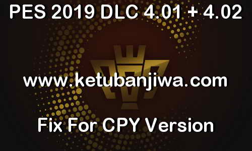 PES 2019 DLC 4.01 + 4.02 Fix For CPY Version