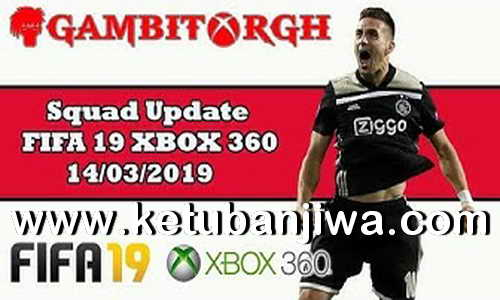 FIFA 19 Squad Update 14 March 2019 For XBOX 360 by Gambit Ketuban Jiwa