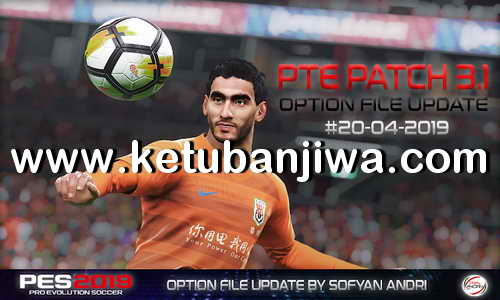 PES 2019 Option File 20 April 2019 DLC 5.01 For PTE Patch 3.1 by Sofyan Andri Ketuban Jiwa
