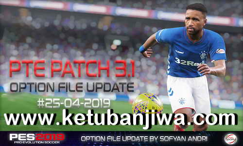 PES 2019 Option File For PTE Patch 3.1 Update 25 April 2019 by Sofyan Andri Ketuban Jiwa