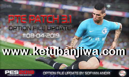 PES 2019 Option File Updae 08 April 2019 Compatible DLC 5.0 For PTE Patch 3.1 by Sofyan Andri