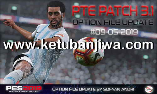 PES 2019 PTE Patch v3.1 Option File Update 09 May 2019 by Sofyan Andri Kuban Jiwa