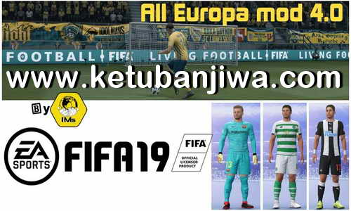 FIFA 19 Graphic Mod Europe v4.0 AIO by IMS Ketuban Jiwa